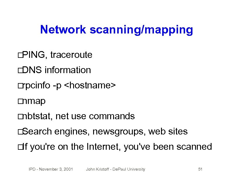 Network scanning/mapping PING, DNS traceroute information rpcinfo -p <hostname> nmap nbtstat, net use commands