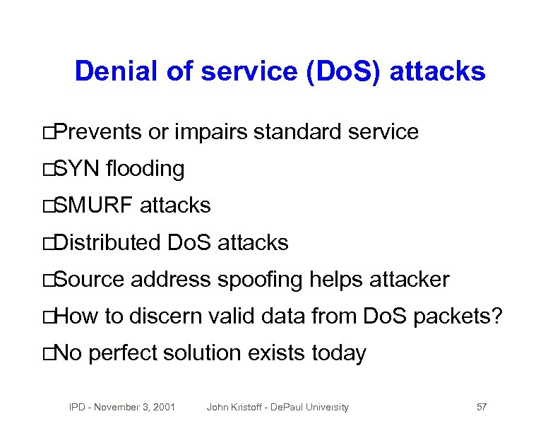 Denial of service (Do. S) attacks Prevents SYN or impairs standard service flooding SMURF