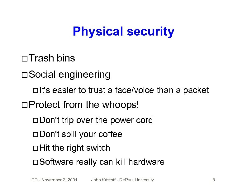 Physical security Trash bins Social engineering It's easier to trust a face/voice than a