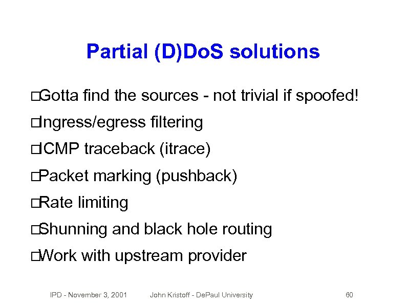 Partial (D)Do. S solutions Gotta find the sources - not trivial if spoofed! Ingress/egress