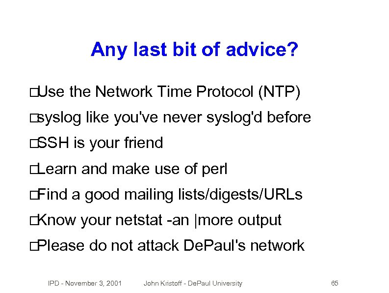 Any last bit of advice? Use the Network Time Protocol (NTP) syslog SSH is