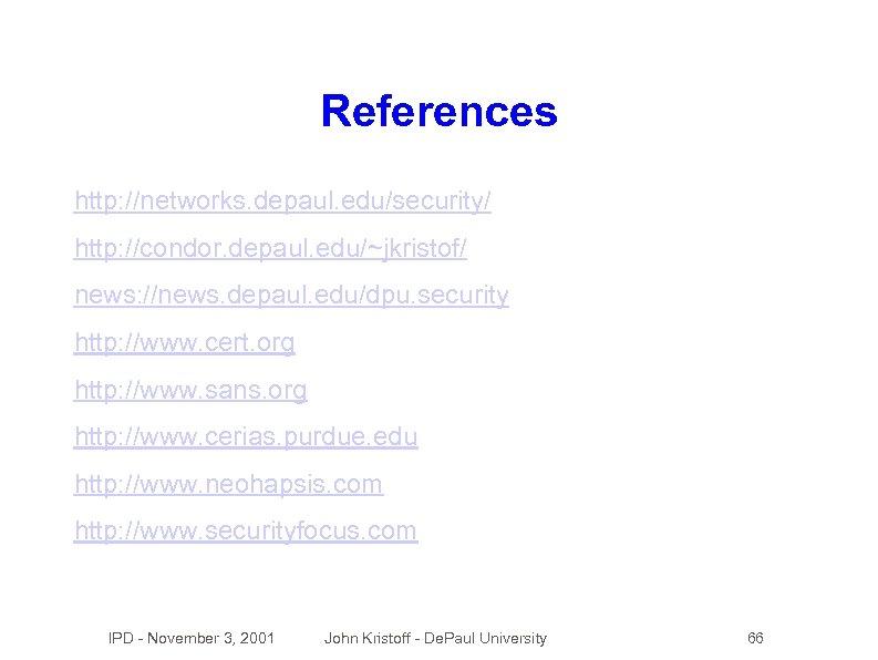 References http: //networks. depaul. edu/security/ http: //condor. depaul. edu/~jkristof/ news: //news. depaul. edu/dpu. security