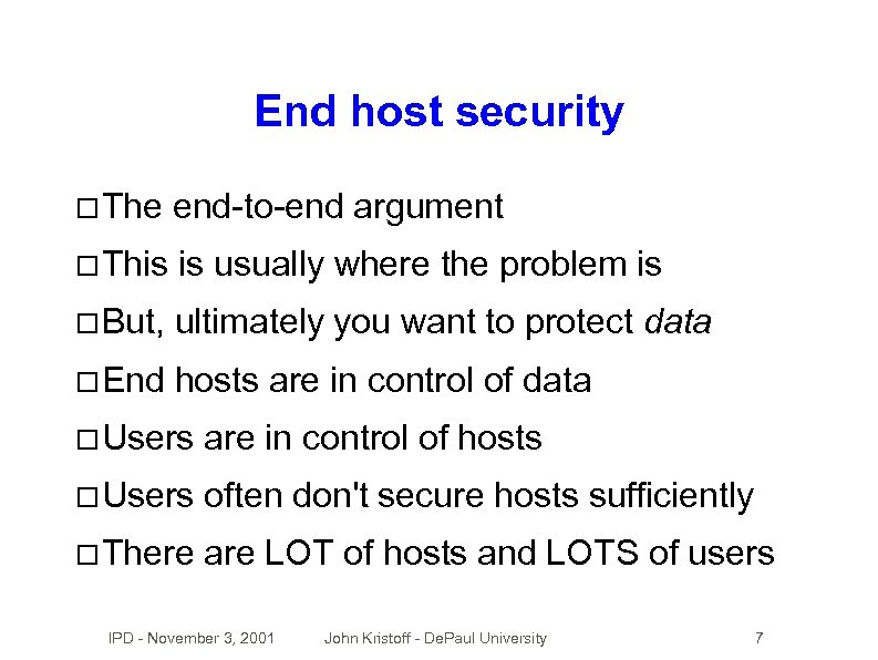 End host security The end-to-end argument This is usually where the problem is But,