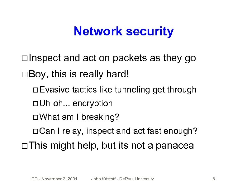 Network security Inspect Boy, and act on packets as they go this is really