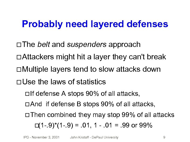 Probably need layered defenses The belt and suspenders approach Attackers Multiple Use If might