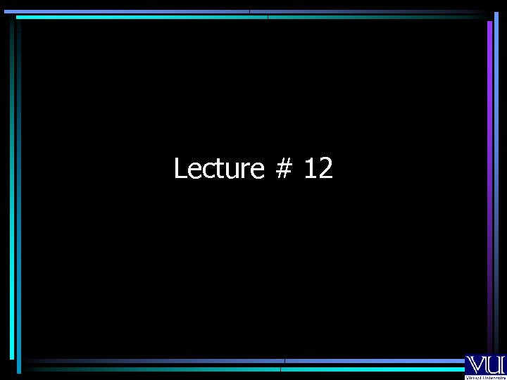 Lecture # 12