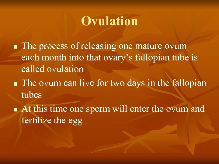 Ovulation n The process of releasing one mature ovum each month into that ovary's