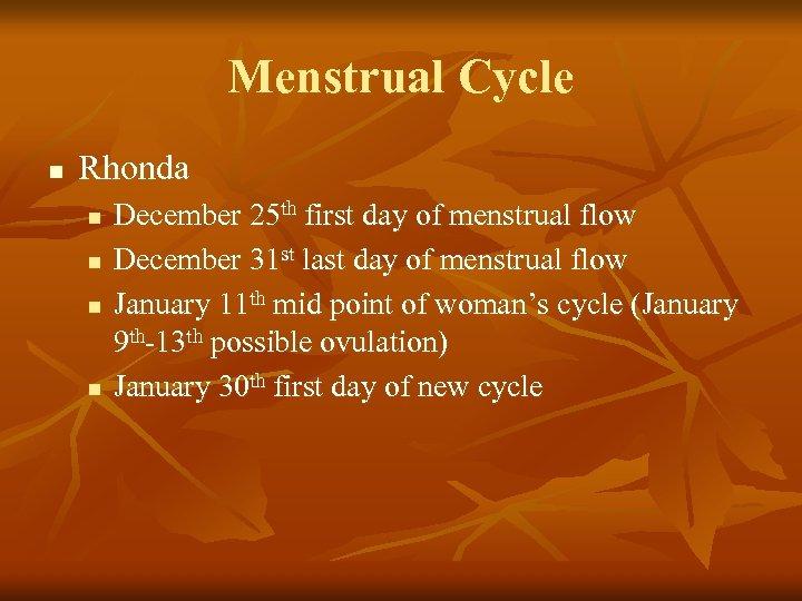 Menstrual Cycle n Rhonda n n December 25 th first day of menstrual flow