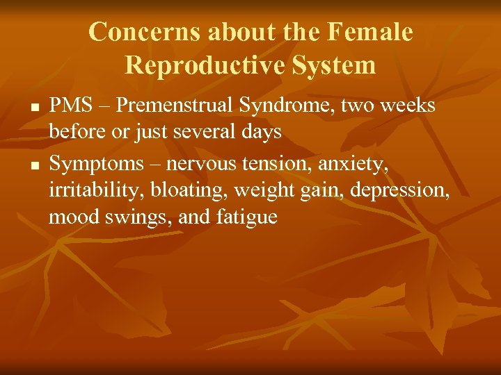 Concerns about the Female Reproductive System n n PMS – Premenstrual Syndrome, two weeks