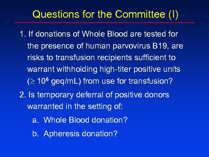 Questions for the Committee (I) 1. If donations of Whole Blood are tested for