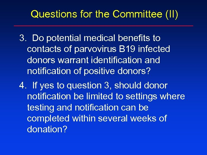 Questions for the Committee (II) 3. Do potential medical benefits to contacts of parvovirus