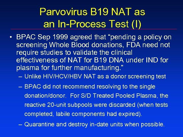 Parvovirus B 19 NAT as an In-Process Test (I) • BPAC Sep 1999 agreed