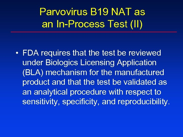 Parvovirus B 19 NAT as an In-Process Test (II) • FDA requires that the