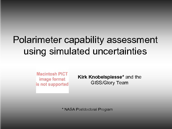 Polarimeter capability assessment using simulated uncertainties Kirk Knobelspiesse* and the GISS/Glory Team * NASA