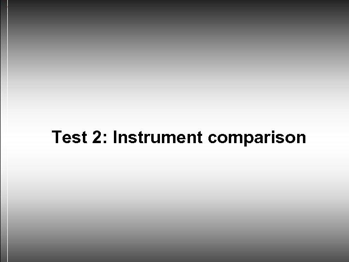 Test 2: Instrument comparison
