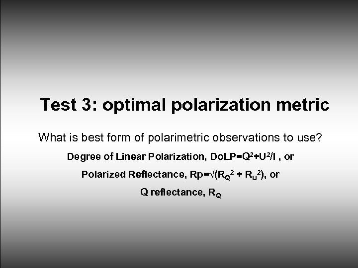 Test 3: optimal polarization metric What is best form of polarimetric observations to use?