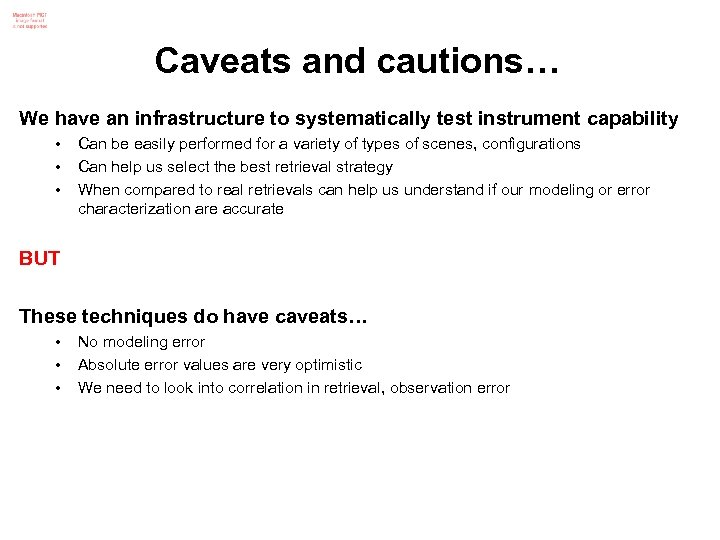 Caveats and cautions… We have an infrastructure to systematically test instrument capability • •