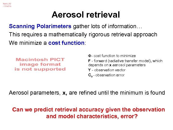 Aerosol retrieval Scanning Polarimeters gather lots of information… This requires a mathematically rigorous retrieval