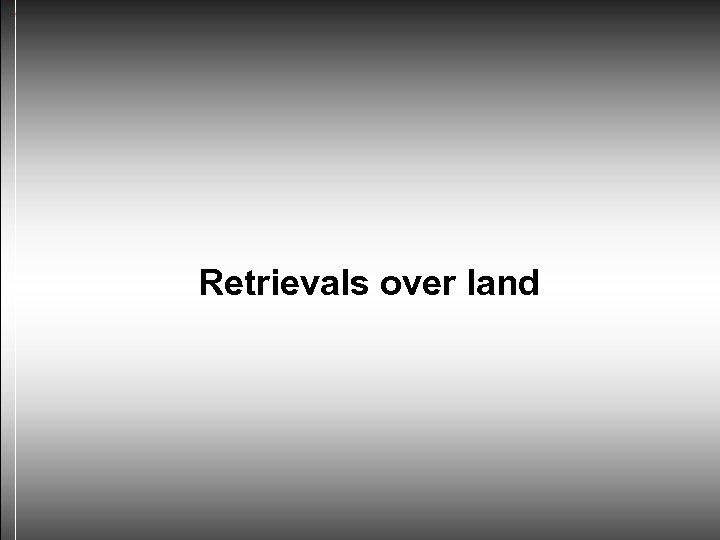 Retrievals over land