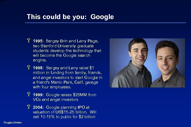6 XXXX This could be you: Google Ÿ 1995: Sergey Brin and Larry Page,