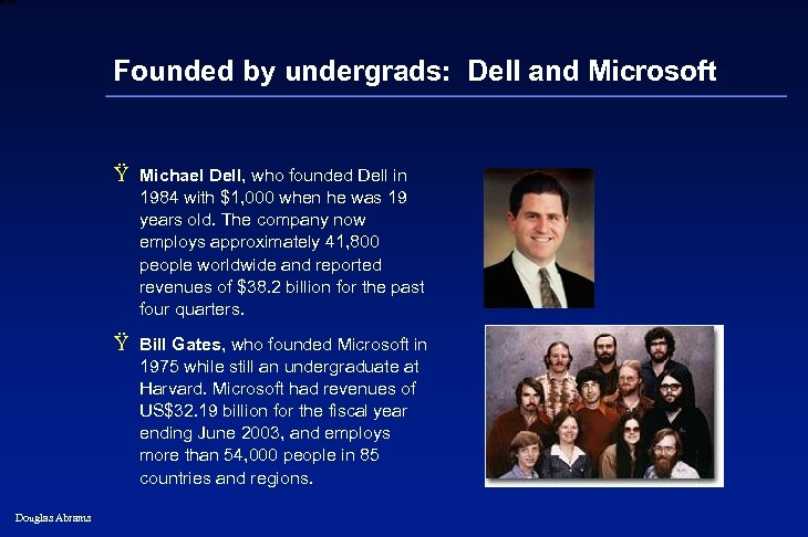 6 XXXX Founded by undergrads: Dell and Microsoft Ÿ Michael Dell, who founded Dell