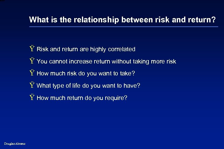 6 XXXX What is the relationship between risk and return? Ÿ Risk and return