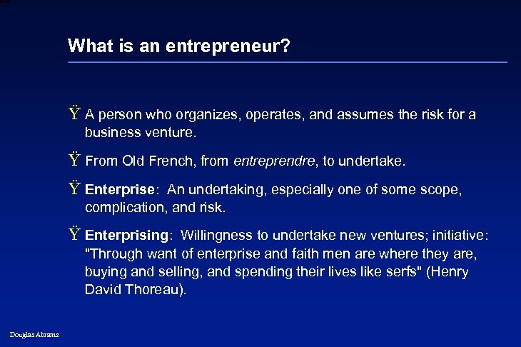 6 XXXX What is an entrepreneur? Ÿ A person who organizes, operates, and assumes