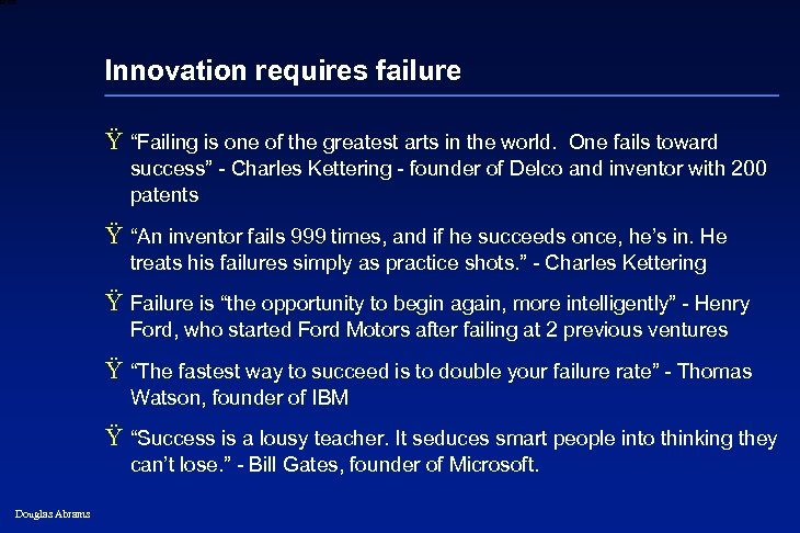 """6 XXXX Innovation requires failure Ÿ """"Failing is one of the greatest arts in"""