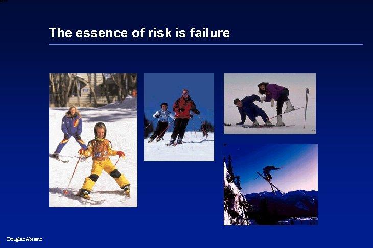 6 XXXX The essence of risk is failure Douglas Abrams 34