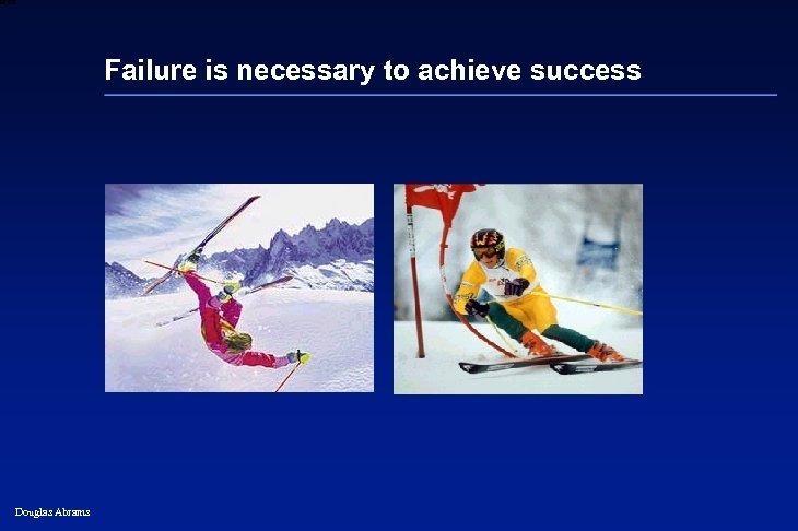 6 XXXX Failure is necessary to achieve success Douglas Abrams 35