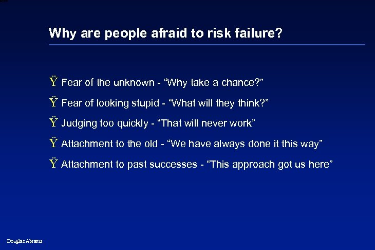 6 XXXX Why are people afraid to risk failure? Ÿ Fear of the unknown