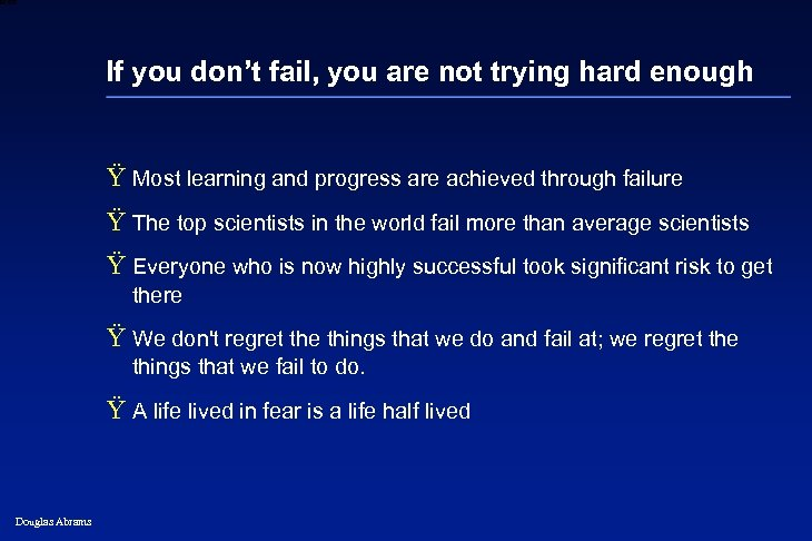6 XXXX If you don't fail, you are not trying hard enough Ÿ Most