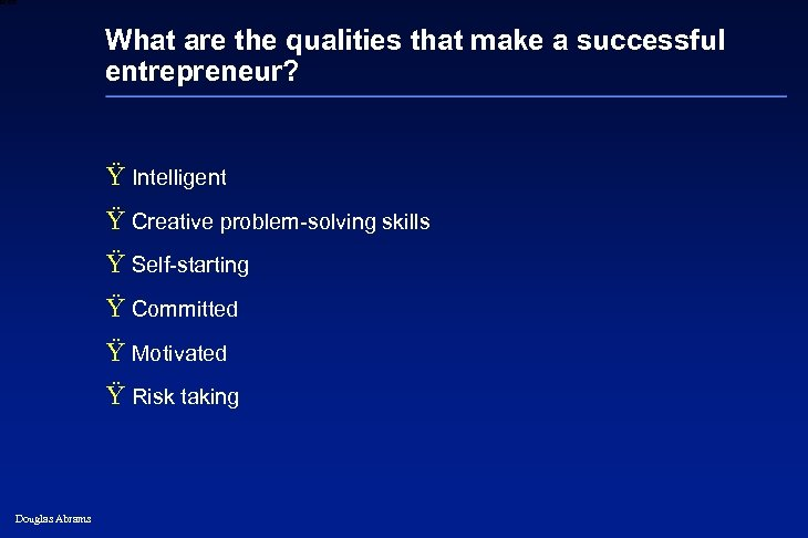 6 XXXX What are the qualities that make a successful entrepreneur? Ÿ Intelligent Ÿ