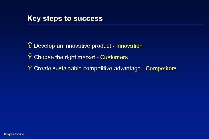 6 XXXX Key steps to success Ÿ Develop an innovative product - Innovation Ÿ