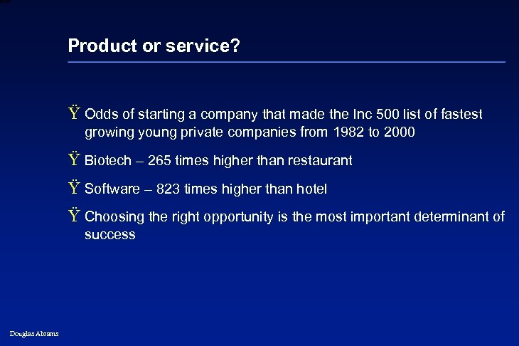6 XXXX Product or service? Ÿ Odds of starting a company that made the