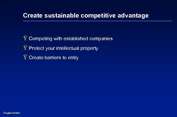 6 XXXX Create sustainable competitive advantage Ÿ Competing with established companies Ÿ Protect your