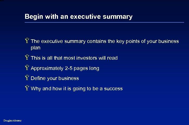 6 XXXX Begin with an executive summary Ÿ The executive summary contains the key