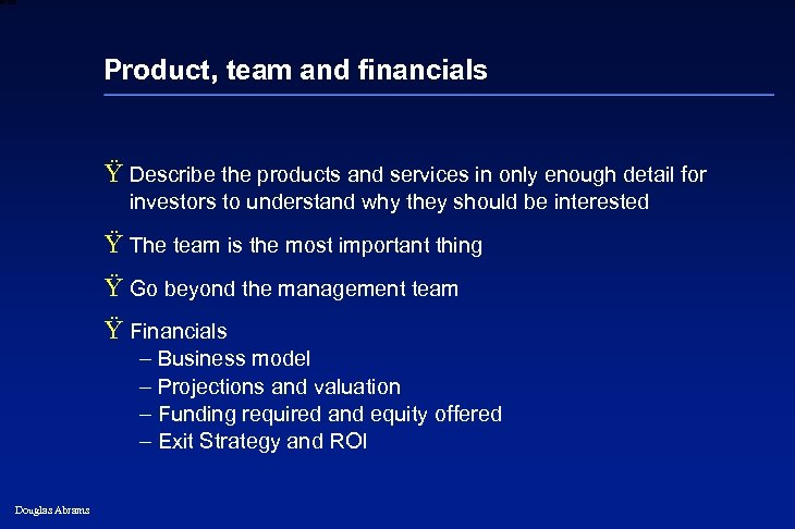 6 XXXX Product, team and financials Ÿ Describe the products and services in only