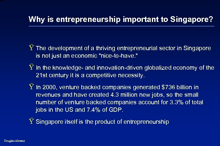 6 XXXX Why is entrepreneurship important to Singapore? Ÿ The development of a thriving