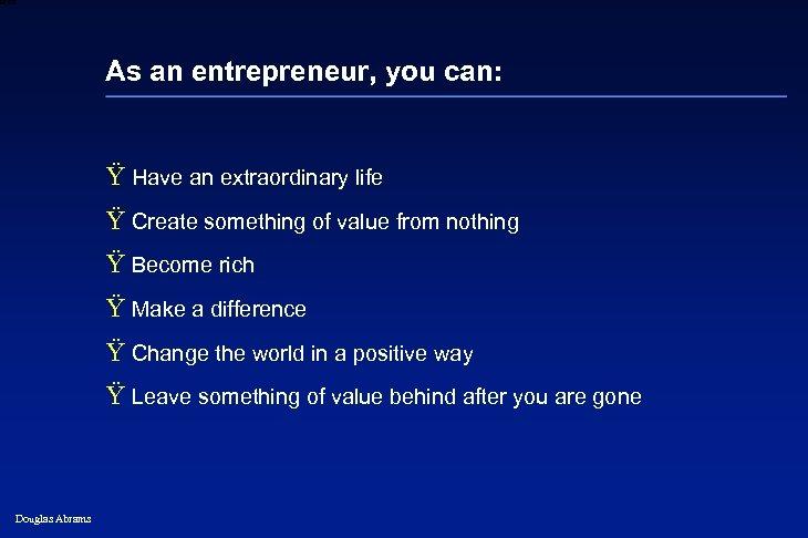 6 XXXX As an entrepreneur, you can: Ÿ Have an extraordinary life Ÿ Create