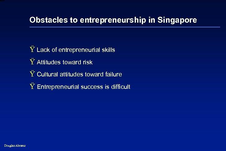 6 XXXX Obstacles to entrepreneurship in Singapore Ÿ Lack of entrepreneurial skills Ÿ Attitudes