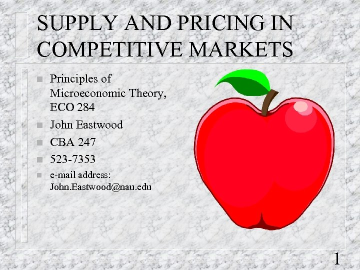 SUPPLY AND PRICING IN COMPETITIVE MARKETS n n n Principles of Microeconomic Theory, ECO