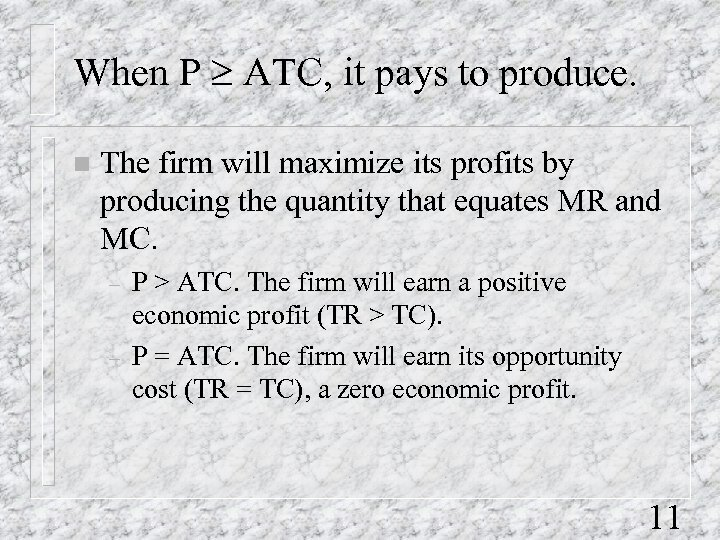When P ³ ATC, it pays to produce. n The firm will maximize its