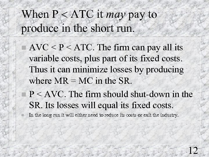 When P < ATC it may pay to produce in the short run. AVC