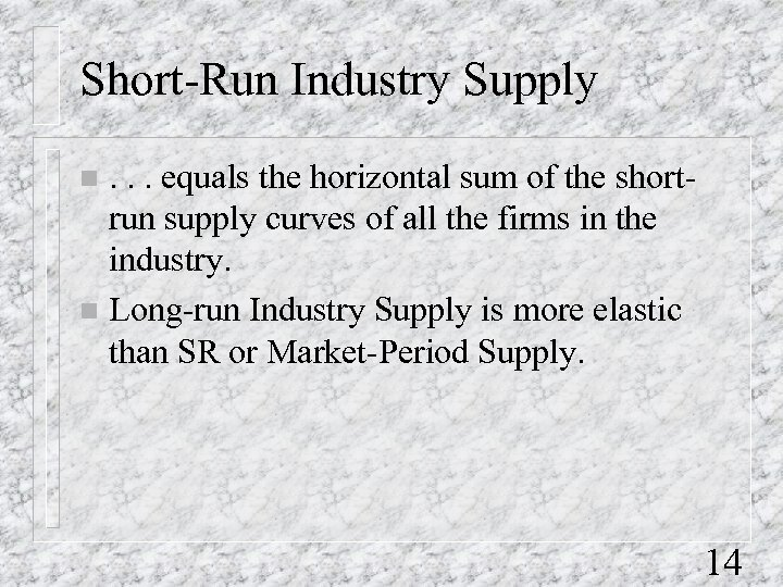 Short-Run Industry Supply. . . equals the horizontal sum of the shortrun supply curves