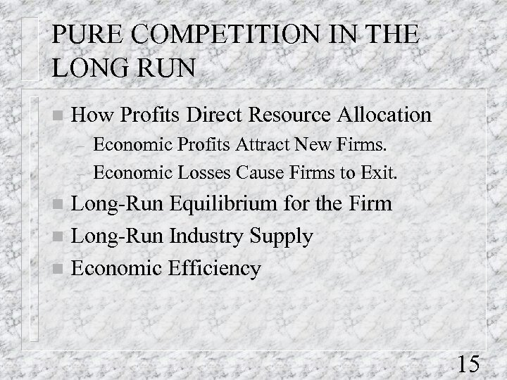 PURE COMPETITION IN THE LONG RUN n How Profits Direct Resource Allocation – –