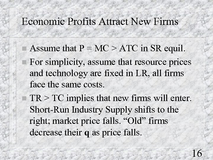 Economic Profits Attract New Firms Assume that P = MC > ATC in SR