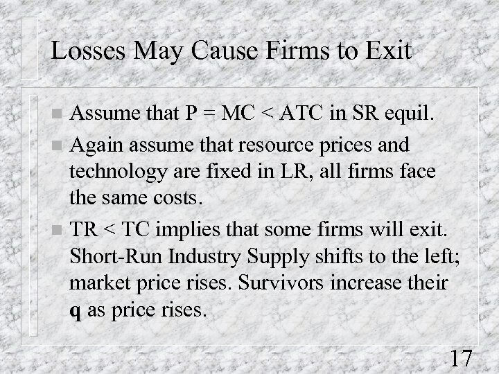 Losses May Cause Firms to Exit Assume that P = MC < ATC in