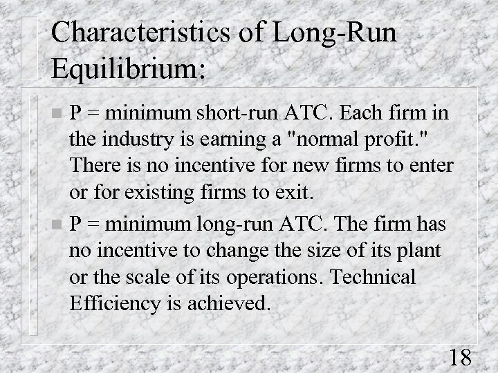Characteristics of Long-Run Equilibrium: P = minimum short-run ATC. Each firm in the industry