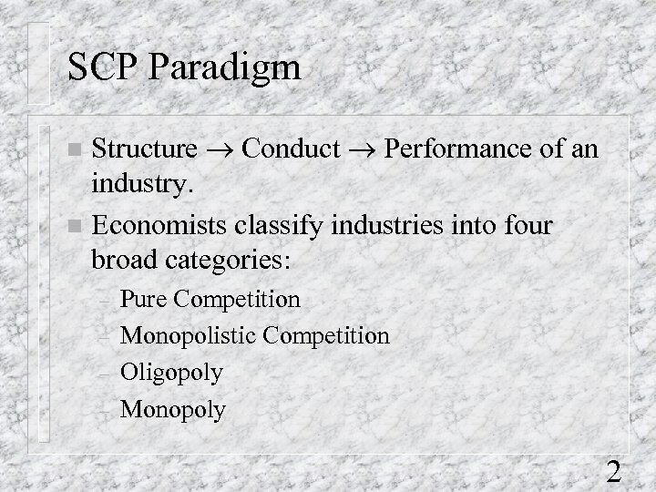 SCP Paradigm Structure ® Conduct ® Performance of an industry. n Economists classify industries